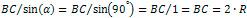 BC / sin(α) = BC / sin(90 °) = BC / 1 = BC = 2 * R